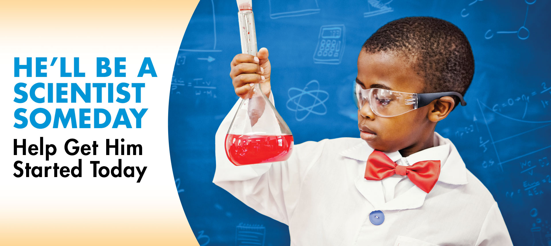 He'll be a scientist someday  | Help Get her started today