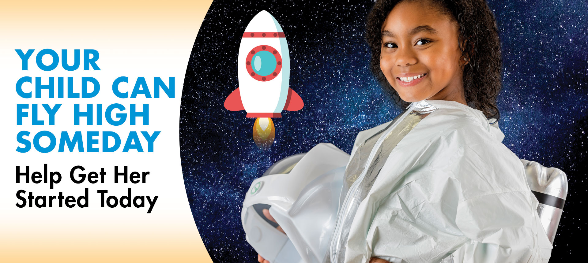Your child can fly high someday  | Help Get her started today